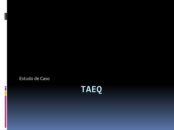 Estudo de Caso                   TAEQ