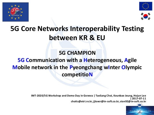 5G Core Networks Interoperability Testing between KR & EU 5G CHAMPION 5G Communication with a Heterogeneous, Agile Mobile ...
