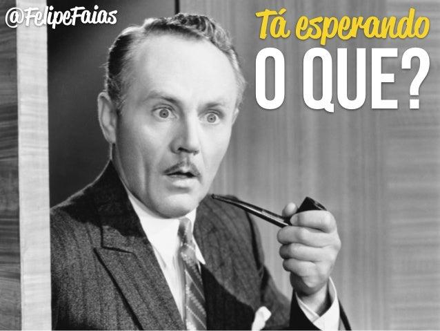 @FelipeFaias Tá esperando  o que?