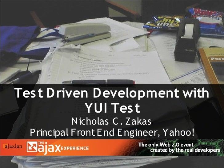 Tes t Driven Development with             YUI Tes t              Nicholas C . Zakas   P rincipal Front E nd E ngineer, Yah...