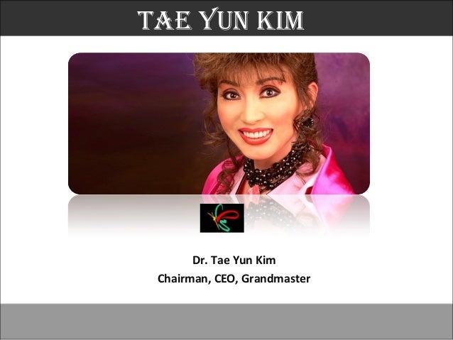 Tae Yun KimTae Yun Kim        Dr. Tae Yun Kim  Chairman, CEO, Grandmaster