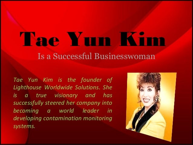 Tae Yun Kim Is a Successful Businesswoman Tae Yun Kim is the founder of Lighthouse Worldwide Solutions. She is a true visi...