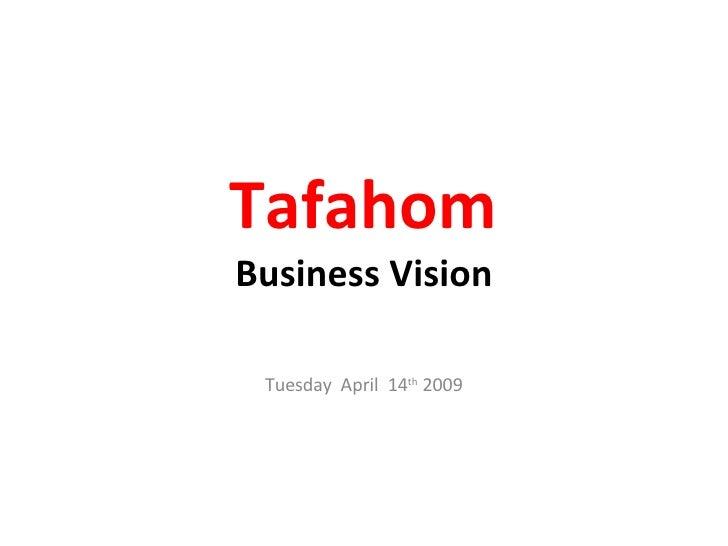 Tafahom Business Vision Tuesday  April  14 th  2009