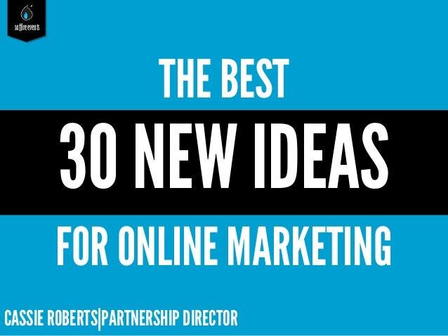 saffireevents  THE BEST  30 NEW IDEAS FOR ONLINE MARKETING CASSIE ROBERTS|PARTNERSHIP DIRECTOR