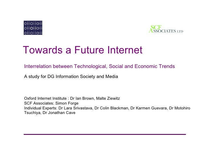 Towards a Future Internet Interrelation between Technological, Social and Economic Trends A study for DG Information Socie...