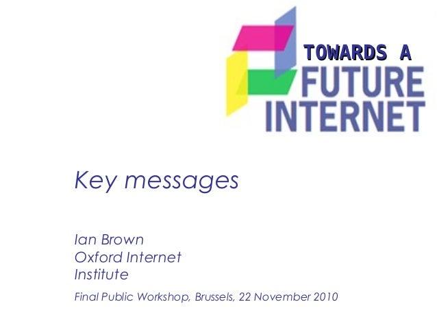 Key messages TOWARDS ATOWARDS A Ian Brown Oxford Internet Institute Final Public Workshop, Brussels, 22 November 2010