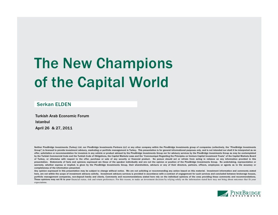 The New Championsof the Capital World  Serkan ELDEN Turkish Arab Economic Forum Istanbul April 26 & 27, 2011Neither PineBr...
