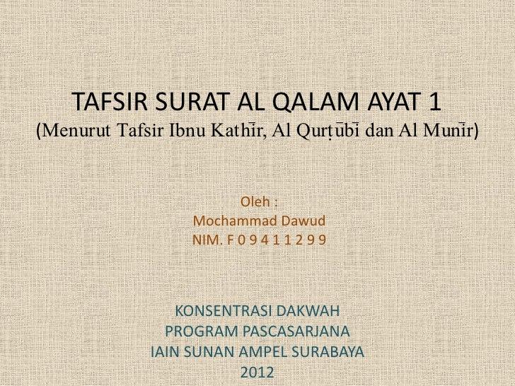 TAFSIR SURAT AL QALAM AYAT 1(Menurut Tafsir Ibnu Kathi>r, Al Qurt}u>bi> dan Al Muni>r)                           Oleh :   ...