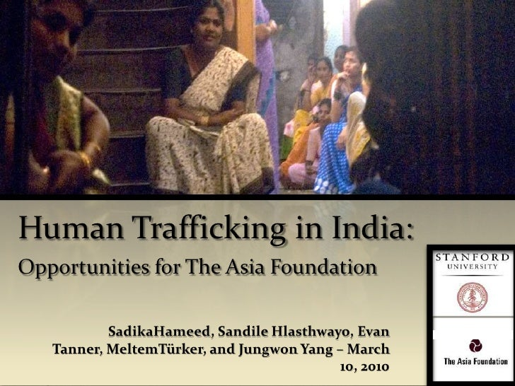Human Trafficking in India:Opportunities for The Asia Foundation<br />SadikaHameed, Sandile Hlasthwayo, Evan Tanner, Melte...
