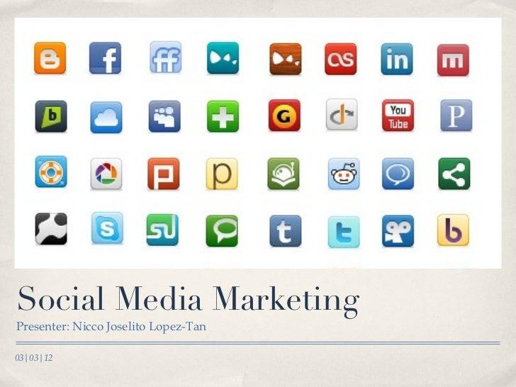 Social Media Marketing <ul><li>Presenter: Nicco Joselito Lopez-Tan </li></ul>03|03|12