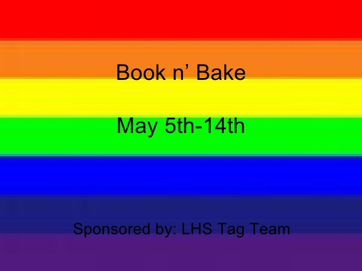 Book n' Bake May 5th-14th Sponsored by: LHS Tag Team