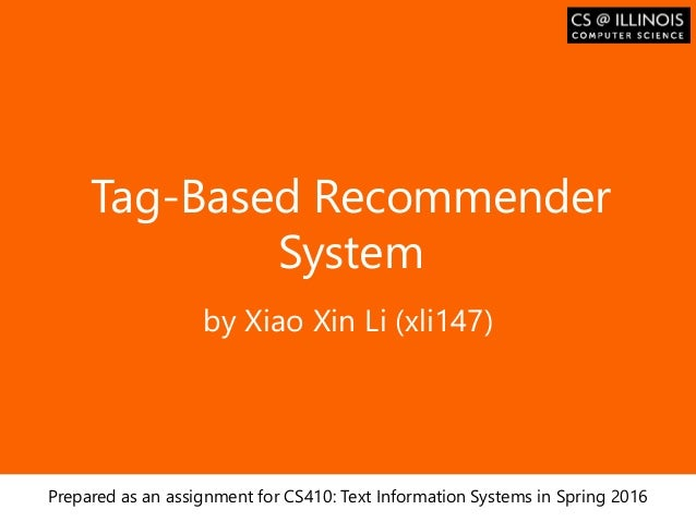 Образец заголовка Tag-Based Recommender System by Xiao Xin Li (xli147) Prepared as an assignment for CS410: Text Informati...