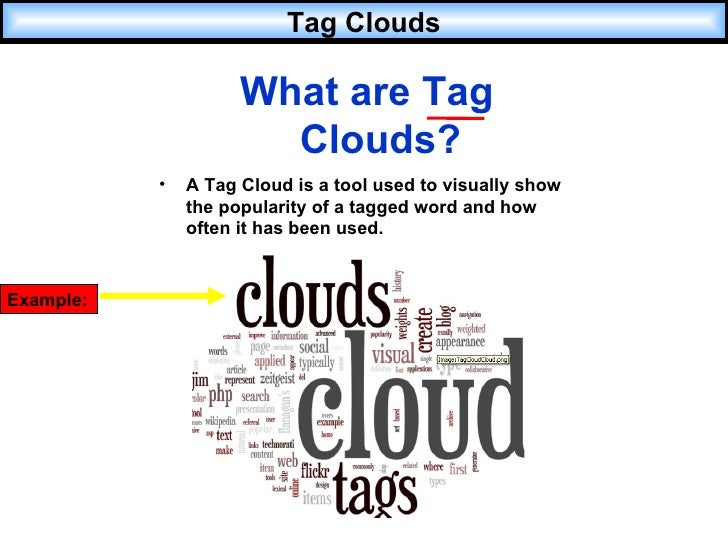 Tag Clouds <ul><li>What are Tag Clouds? </li></ul><ul><li>A Tag Cloud is a tool used to visually show the popularity of a ...