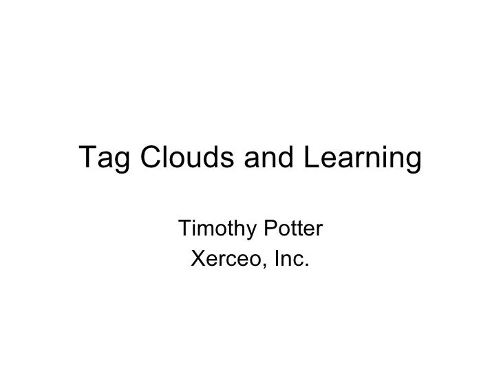 Tag Clouds and Learning Timothy Potter Xerceo, Inc.