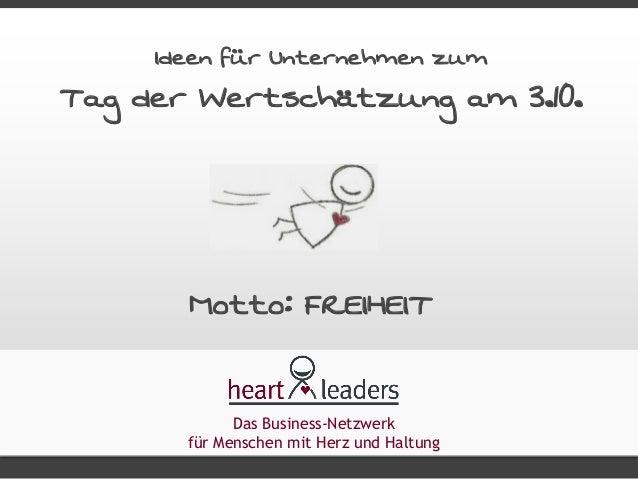 Ideen für Unternehmen zum  Tag der Wertschätzung am 3.10.  Motto: FREIHEIT  Das Business-Netzwerk  für Menschen mit Herz u...