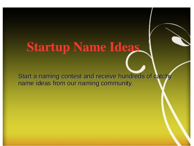 Start a naming contest and receive hundreds of catchyStart a naming contest and receive hundreds of catchy name ideas from...