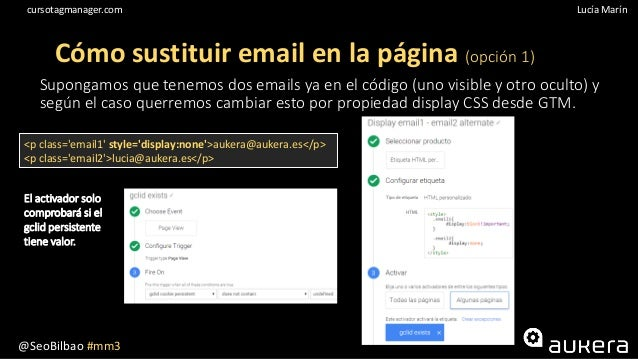 @SeoBilbao #mm3 Lucía Maríncursotagmanager.com Cómo sustituir email en la página (opción 1) Supongamos que tenemos dos ema...