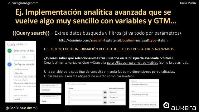 @SeoBilbao #mm3 Lucía Maríncursotagmanager.com Ej. Implementación analítica avanzada que se vuelve algo muy sencillo con v...