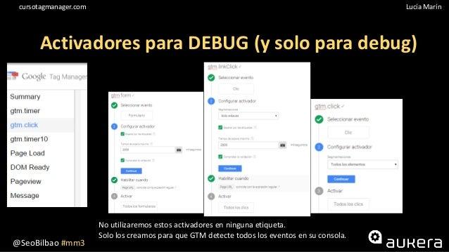 @SeoBilbao #mm3 Lucía Maríncursotagmanager.com No utilizaremos estos activadores en ninguna etiqueta. Solo los creamos par...