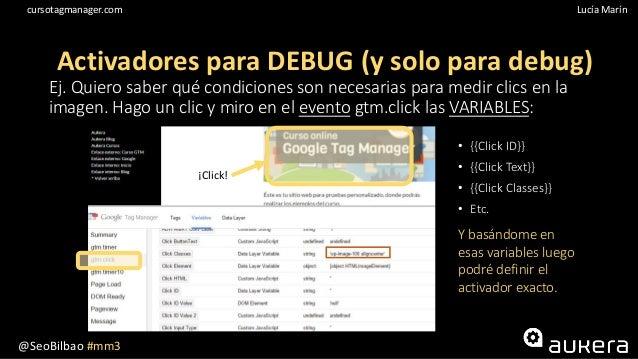 @SeoBilbao #mm3 Lucía Maríncursotagmanager.com Ej. Quiero saber qué condiciones son necesarias para medir clics en la imag...