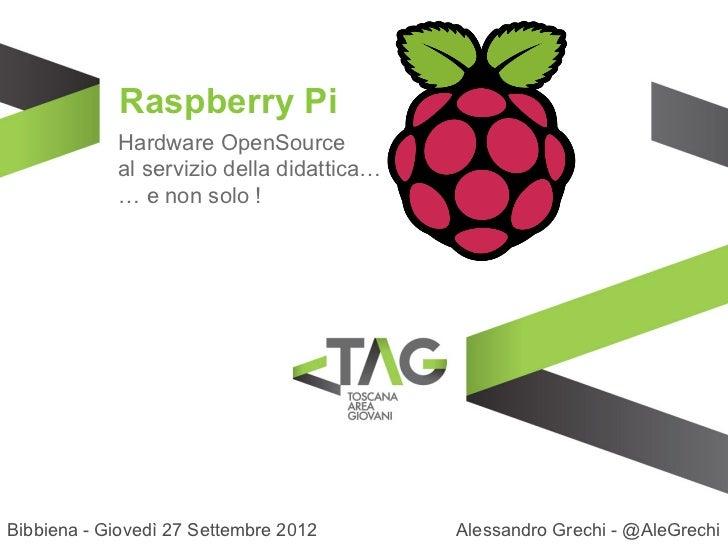Raspberry Pi            Hardware OpenSource            al servizio della didattica…            … e non solo !Bibbiena - Gi...