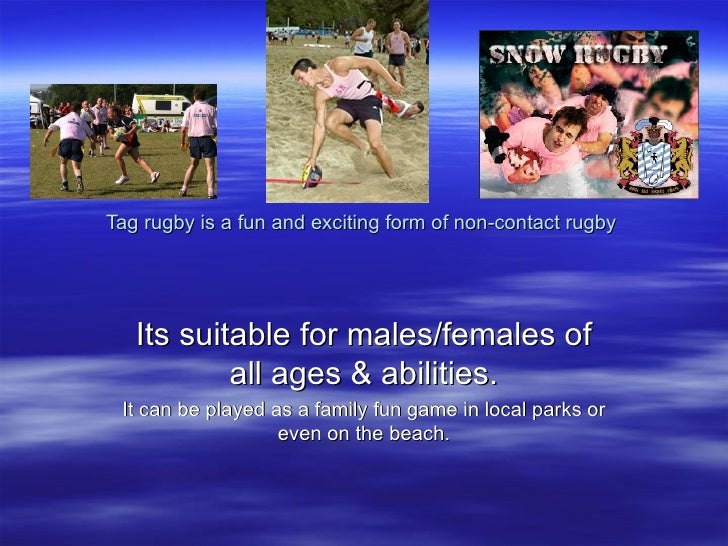 Tag rugby is a fun and exciting form of non-contact rugby  Its suitable for males/females of all ages & abilities. It can ...