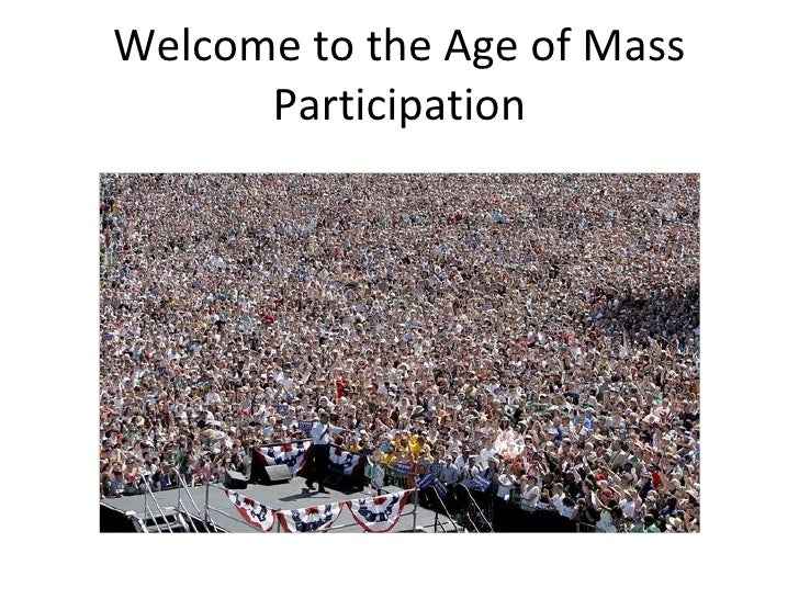 Welcome to the Age of Mass Participation