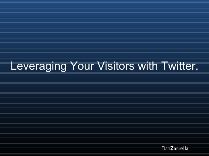 Leveraging Your Visitors with Twitter.