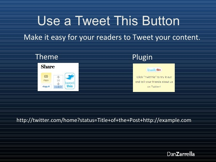 Use a Tweet This Button http://twitter.com/home?status=Title+of+the+Post+http://example.com Theme Make it easy for your re...