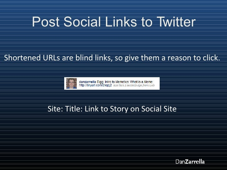 Post Social Links to Twitter Site: Title: Link to Story on Social Site Shortened URLs are blind links, so give them a reas...