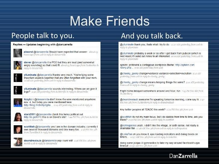 Make Friends People talk to you. And you talk back.