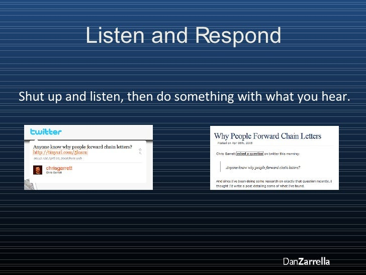Listen and Respond Shut up and listen, then do something with what you hear.