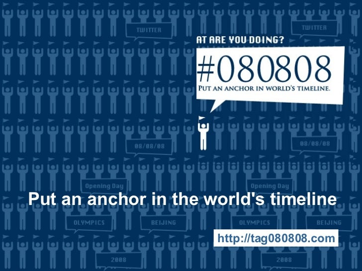 Put an anchor in the world's timeline http://tag080808.com