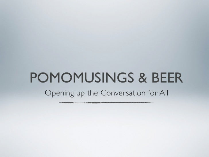 POMOMUSINGS & BEER  Opening up the Conversation for All