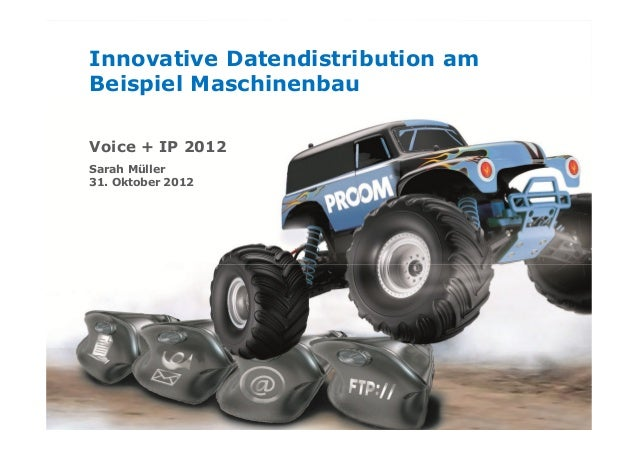 Innovative Datendistribution amBeispiel MaschinenbauVoice + IP 2012Sarah Müller31. Oktober 2012