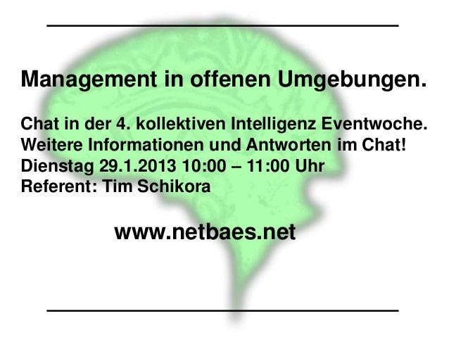 Management in offenen Umgebungen.Chat in der 4. kollektiven Intelligenz Eventwoche.Weitere Informationen und Antworten im ...