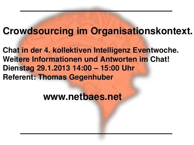 Crowdsourcing im Organisationskontext.Chat in der 4. kollektiven Intelligenz Eventwoche.Weitere Informationen und Antworte...