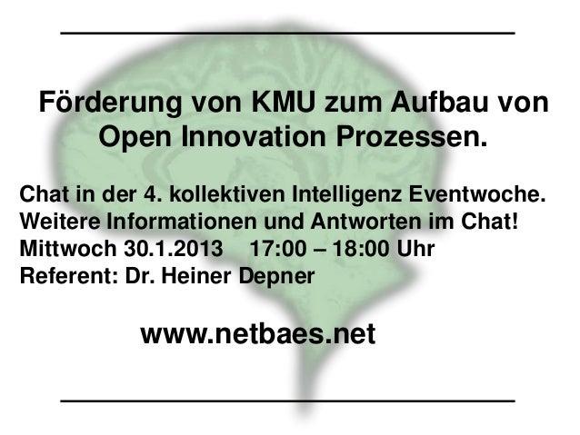 Förderung von KMU zum Aufbau von     Open Innovation Prozessen.Chat in der 4. kollektiven Intelligenz Eventwoche.Weitere I...