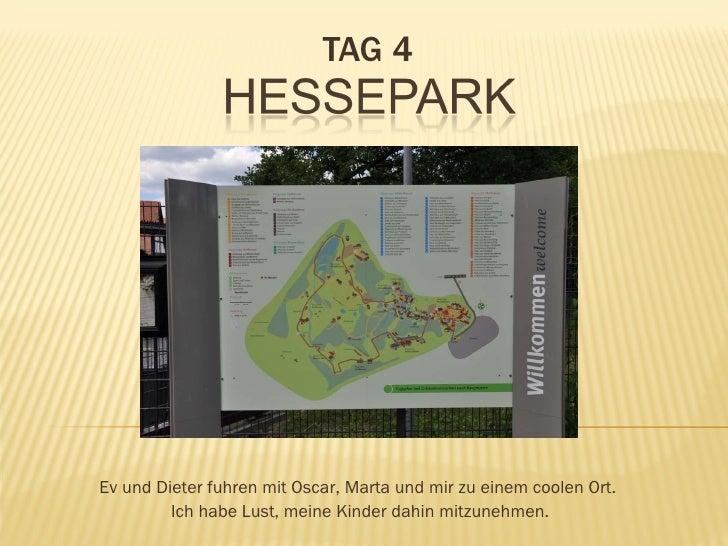 TAG 4 Ev und Dieter fuhren mit Oscar, Marta und mir zu einem coolen Ort.  Ich habe Lust, meine Kinder dahin mitzunehmen.