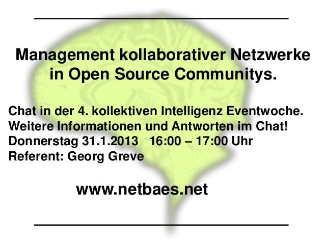 Management kollaborativer Netzwerke    in Open Source Communitys.Chat in der 4. kollektiven Intelligenz Eventwoche.Weitere...