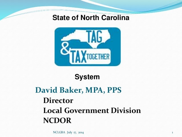David Baker, MPA, PPS Director Local Government Division NCDOR State of North Carolina System 1NCLGBA July 17, 2014