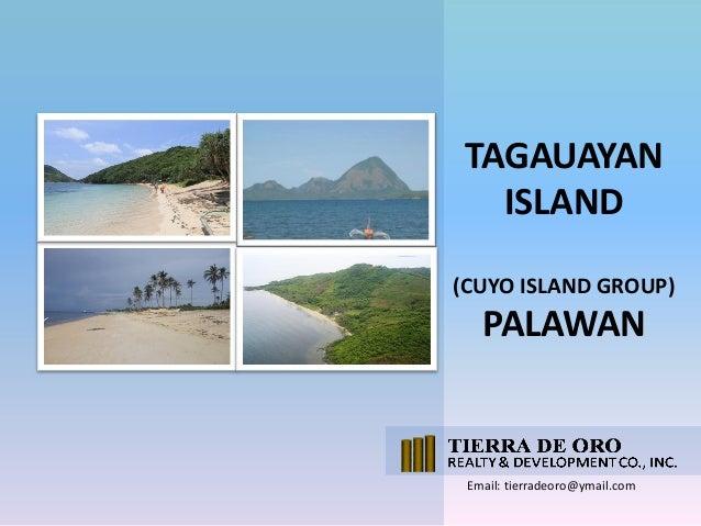 TAGAUAYAN ISLAND (CUYO ISLAND GROUP)  PALAWAN  Email: tierradeoro@ymail.com
