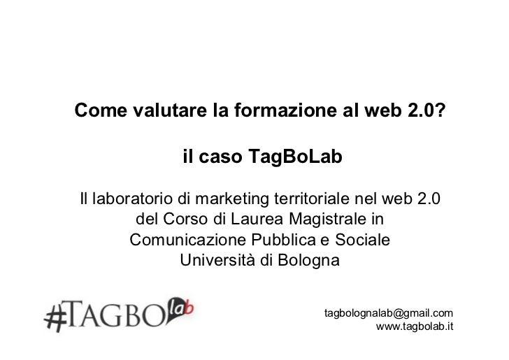 Come valutare la formazione al web 2.0?              il caso TagBoLabIl laboratorio di marketing territoriale nel web 2.0 ...