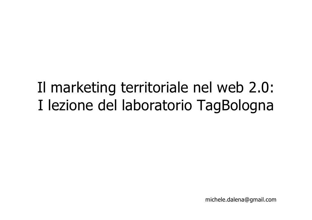 Il marketing territoriale nel web 2.0: I lezione del laboratorio TagBologna                               michele.dalena@g...