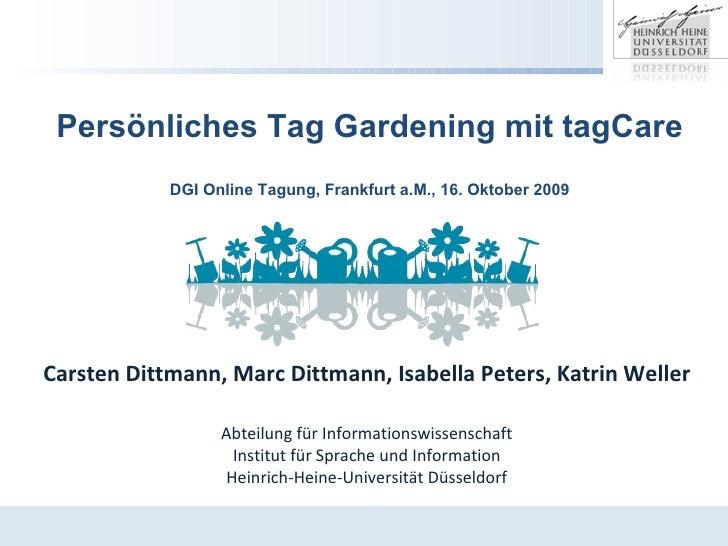 Persönliches Tag Gardening mit tagCare DGI Online Tagung, Frankfurt a.M., 16. Oktober 2009 Carsten Dittmann, Marc Dittmann...