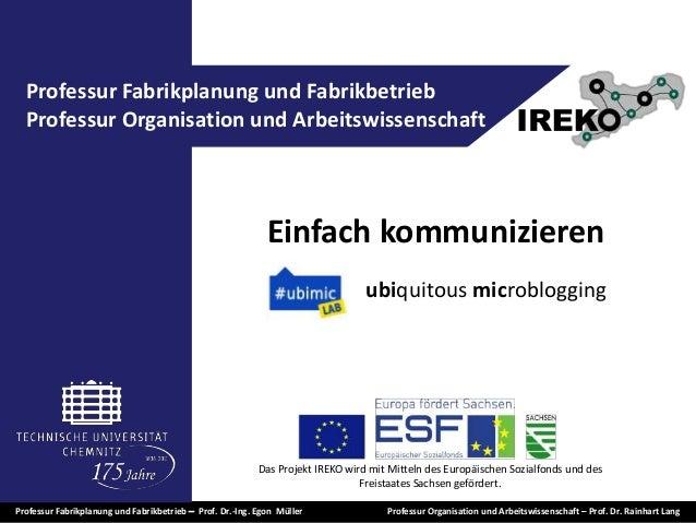 1 Professur Fabrikplanung und Fabrikbetrieb  Prof. Dr.-Ing. Egon Müller Professur Organisation und Arbeitswissenschaft – ...