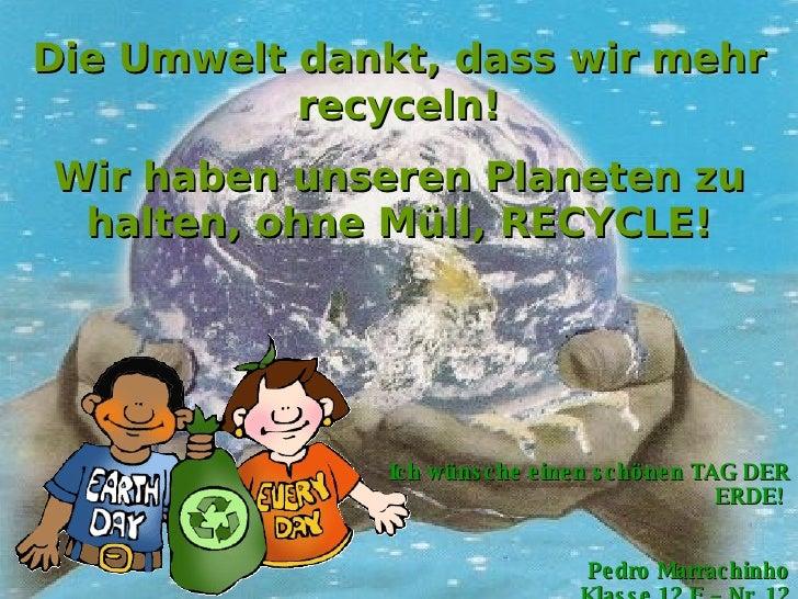 Die Umwelt dankt, dass wir mehr            recyceln! Wir haben unseren Planeten zu  halten, ohne Müll, RECYCLE!           ...