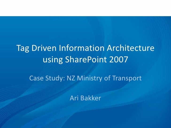 Tag Driven Information Architecture using SharePoint 2007<br />Case Study: NZ Ministry of Transport<br />Ari Bakker<br />