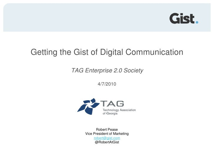 Getting the Gist of Digital Communication<br />TAG Enterprise 2.0 Society<br />4/7/2010<br />Robert PeaseVice President of...