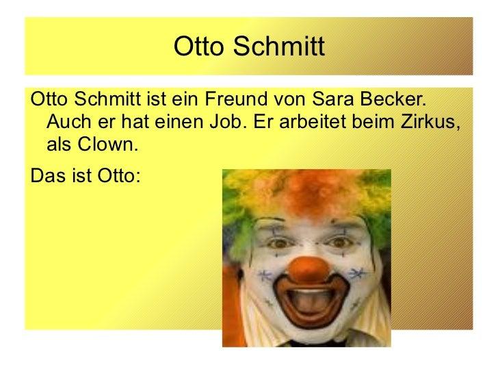 Otto Schmitt <ul>Otto Schmitt ist ein Freund von Sara Becker. Auch er hat einen Job. Er arbeitet beim Zirkus, als Clown. D...